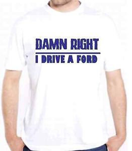 Ford Damn Right Ford Truck Car Racing F150 Drive Shirts