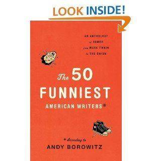 The 50 Funniest American Writers* *According to Andy Borowitz An Anthology of Humor from Mark Twain to The Onion eBook Andy Borowitz Kindle Store