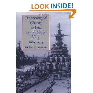 Technological Change and the United States Navy, 1865 1945 (Johns Hopkins Studies in the History of Technology) William M. McBride 9780801864865 Books